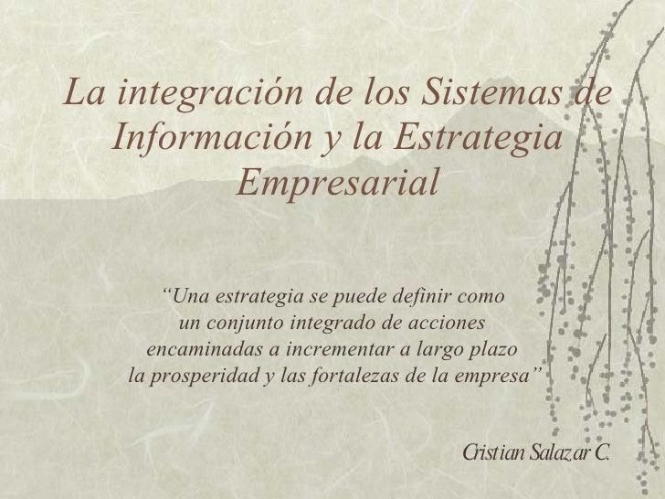 """La integración de los Sistemas de Información y la Estrategia Empresarial """" Una estrategia se puede definir como  un conju..."""