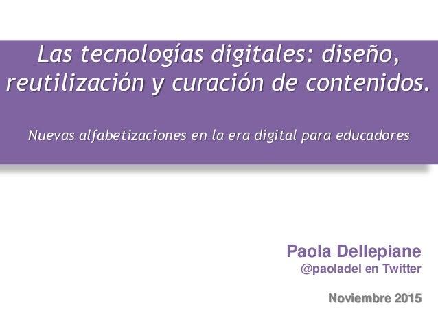 Las tecnologías digitales: diseño, reutilización y curación de contenidos. Nuevas alfabetizaciones en la era digital para ...