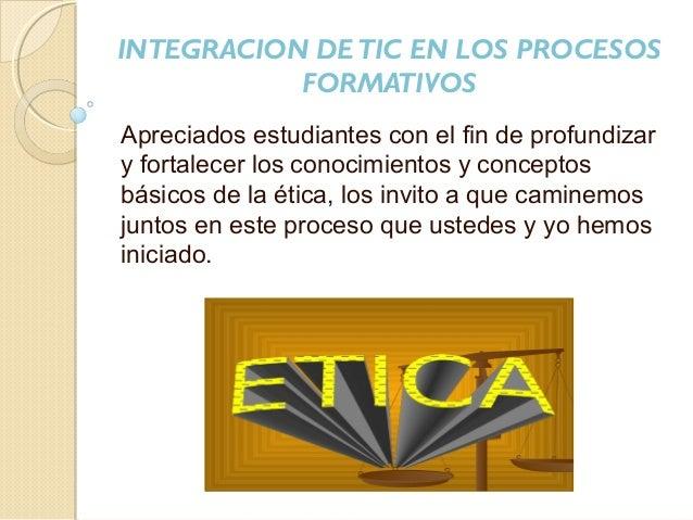 INTEGRACION DETIC EN LOS PROCESOS FORMATIVOS Apreciados estudiantes con el fin de profundizar y fortalecer los conocimient...