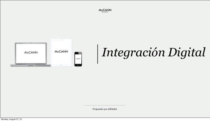 Integración Digital                        Preparado por @RitalinMonday, August 27, 12