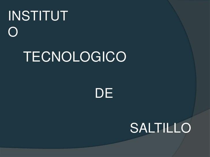 INSTITUTO TECNOLOGICO           DE                SALTILLO