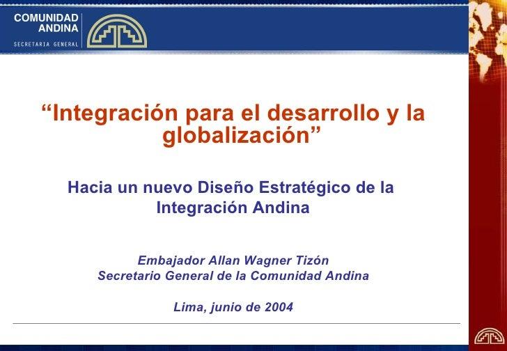 """""""Integración para el desarrollo y la            globalización""""    Hacia un nuevo Diseño Estratégico de la             Inte..."""