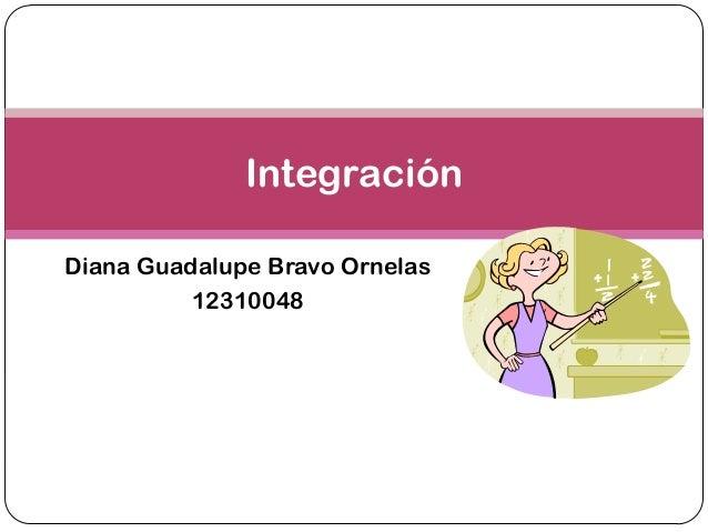 Diana Guadalupe Bravo Ornelas12310048Integración