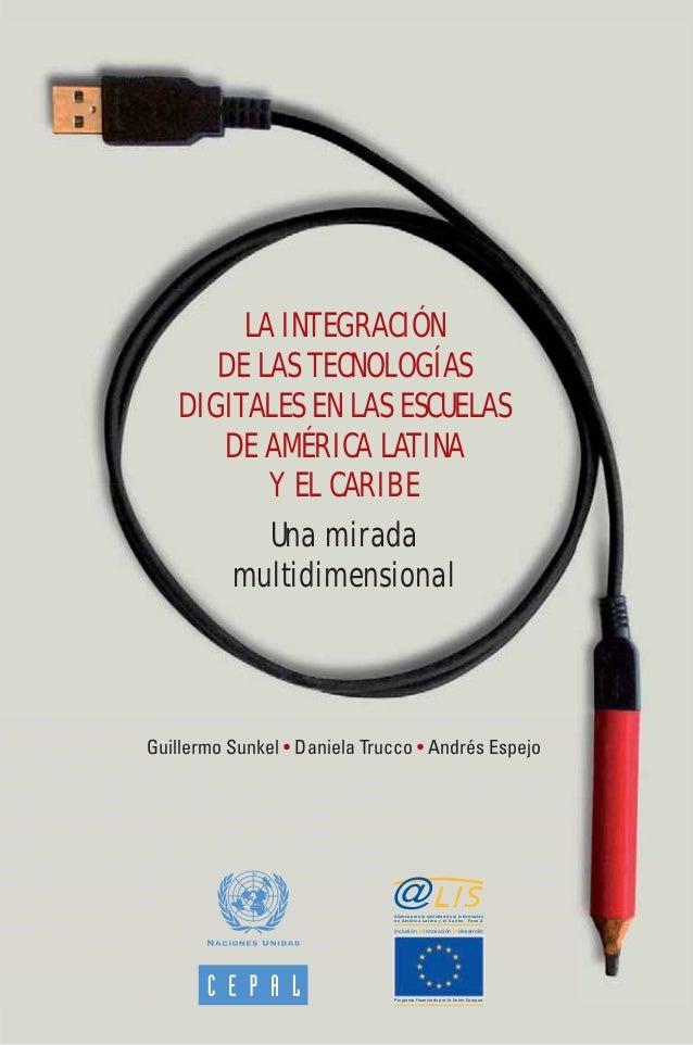 LA INTEGRACIÓNDE LAS TECNOLOGÍASDIGITALES EN LAS ESCUELASDE AMÉRICA LATINAY EL CARIBEUna miradamultidimensionalGuillermo S...