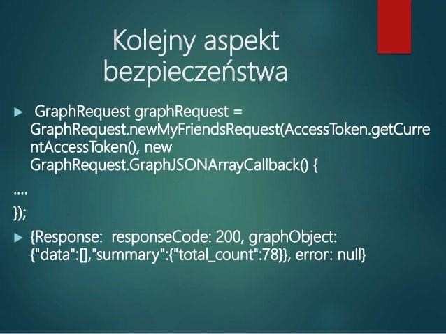 GRAPH API W APLIKACJI  GraphRequest – pojedyncze żądanie do wysłane do platformy Facebook przez Graph API  GraphRequest....