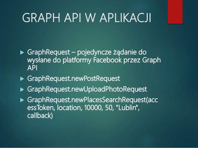 WNIOSKI  Wady: - Dane użytkownika w rękach aplikacji zintegrowanej z Facebookiem  Zalety: - Wykorzystanie dostępnych już...
