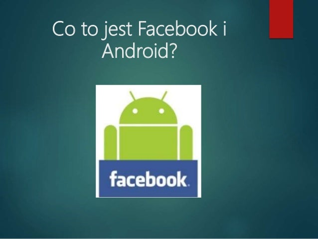Co to jest Facebook i Android?