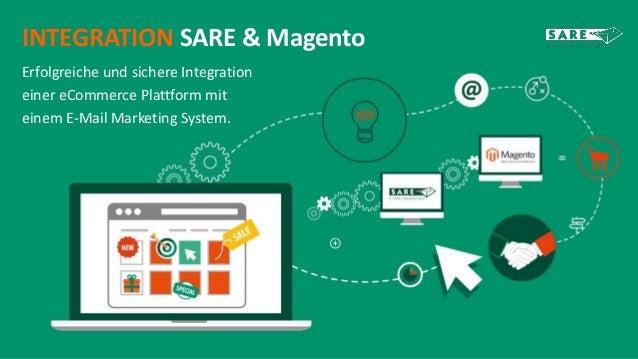 INTEGRATION SARE & Magento  Erfolgreiche und sichere Integration  einer eCommerce Plattform mit  einem E-Mail Marketing Sy...