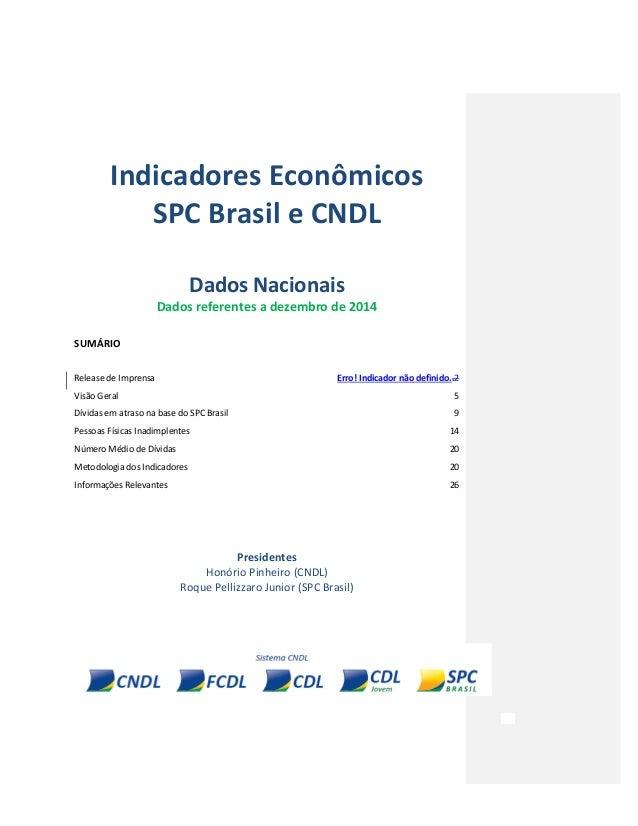 Indicadores Econômicos SPC Brasil e CNDL Dados Nacionais Dados referentes a dezembro de 2014 SUMÁRIO Release de Imprensa E...