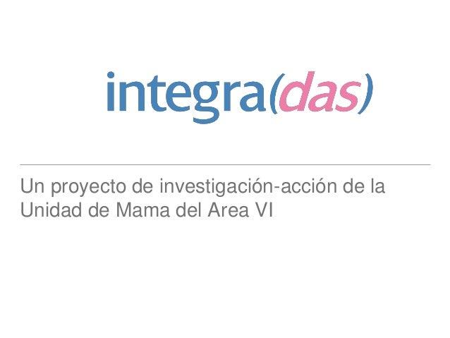 Un proyecto de investigación-acción de la Unidad de Mama del Area VI