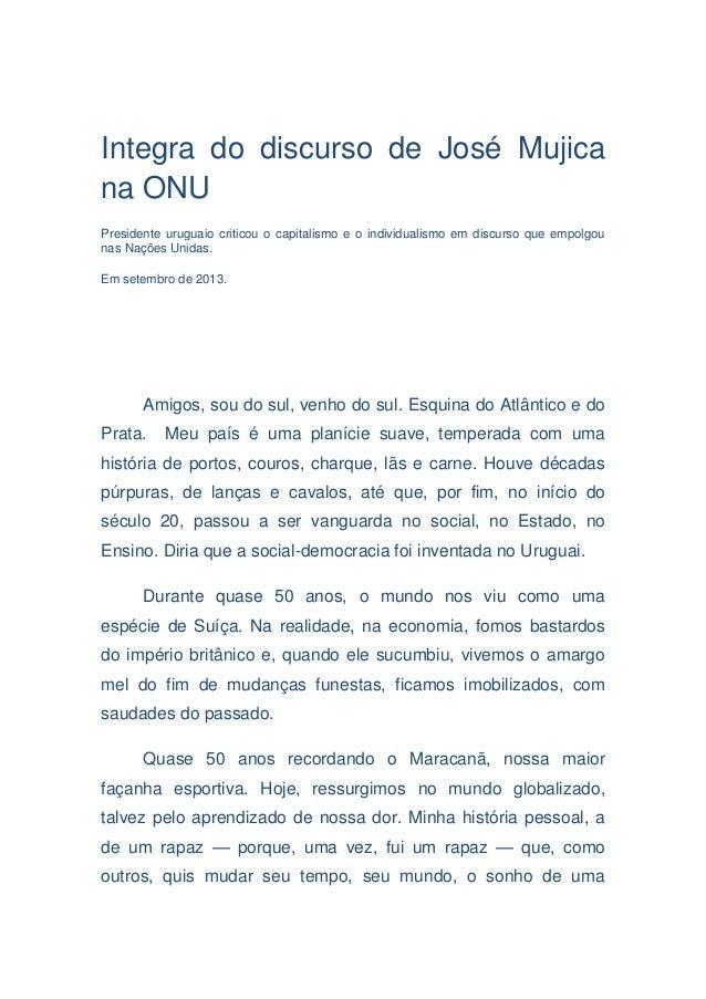 Integra do discurso de José Mujica na ONU Presidente uruguaio criticou o capitalismo e o individualismo em discurso que em...