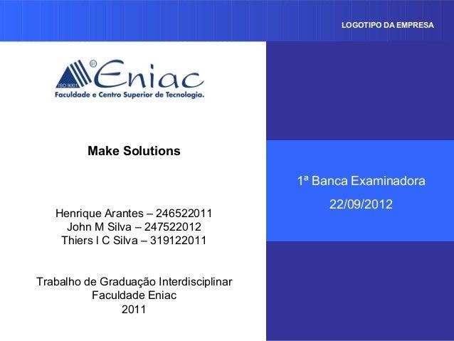 LOGOTIPO DA EMPRESA          Make Solutions                                         1ª Banca Examinadora                  ...