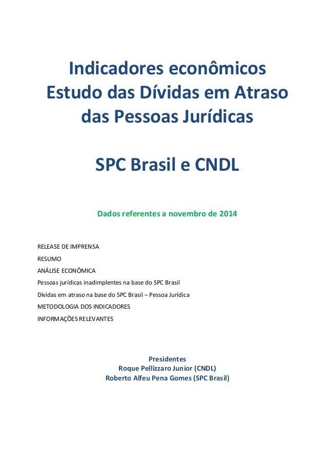 Indicadores econômicos Estudo das Dívidas em Atraso das Pessoas Jurídicas SPC Brasil e CNDL Dados referentes a novembro de...