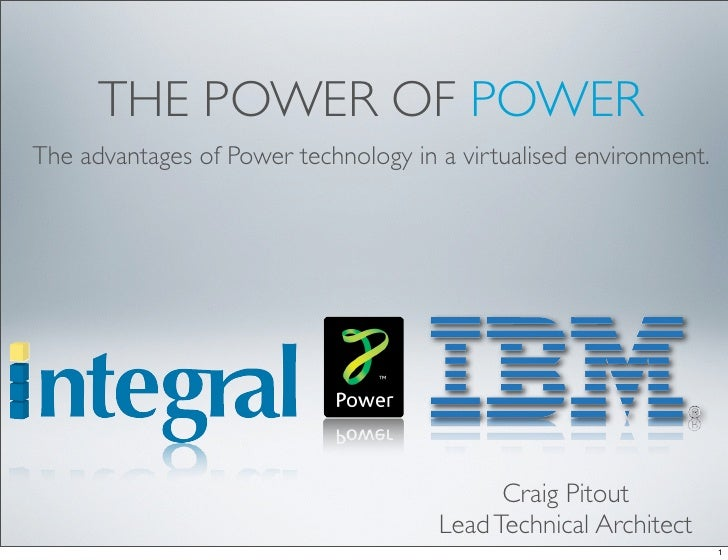 THE POWER OF POWER The advantages of Power technology in a virtualised environment.                                       ...