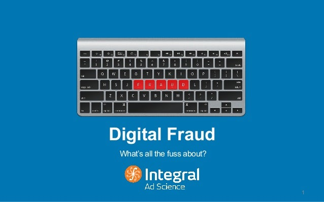 Digital Fraud What's all the fuss about? 1