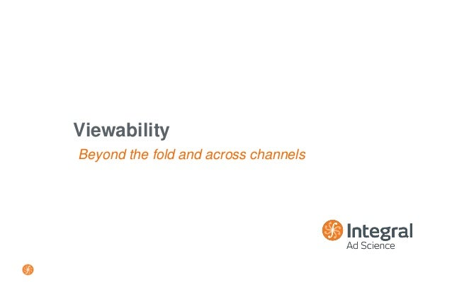 Beyond the fold and across channels Viewability