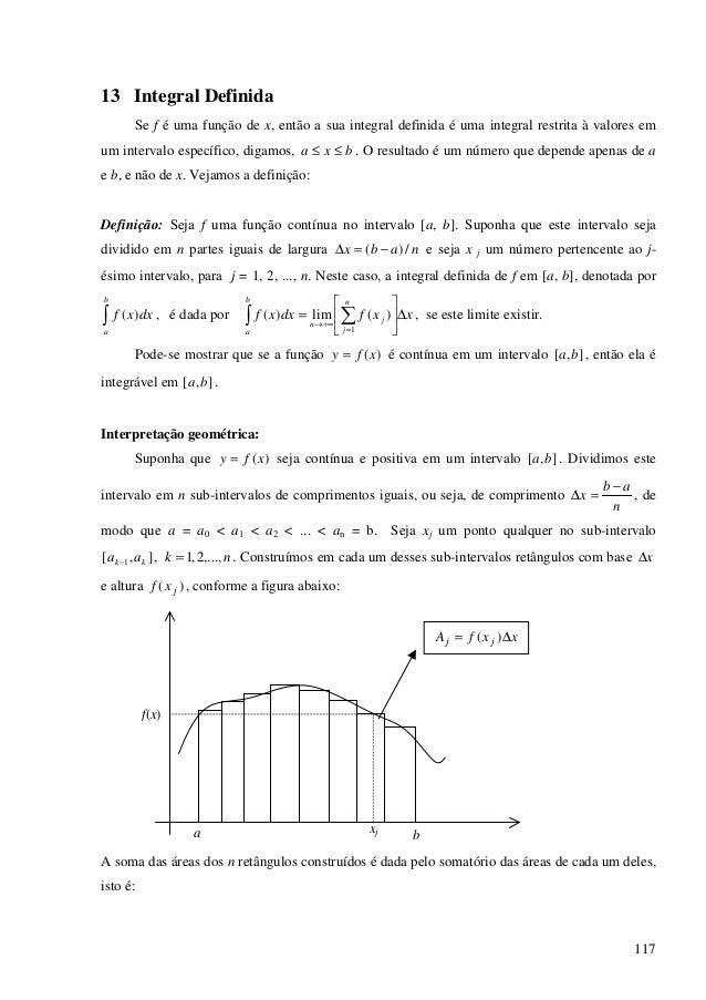 117 13 Integral Definida Se f é uma função de x, então a sua integral definida é uma integral restrita à valores em um int...