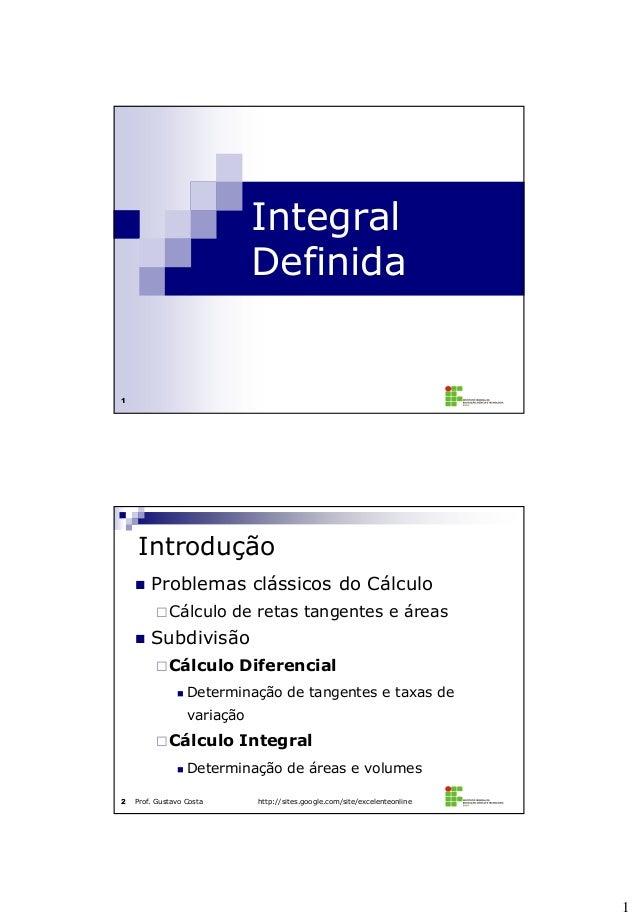 1 1 Integral Definida Prof. Gustavo Costa http://sites.google.com/site/excelenteonline2  Problemas clássicos do Cálculo ...