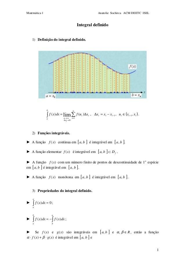 Matemática 1 Anatolie Sochirca ACM DEETC ISEL 1 Integral definido 1) Definição do integral definido. ∑∫ = →∆ ∞→ ∆= n i ii ...