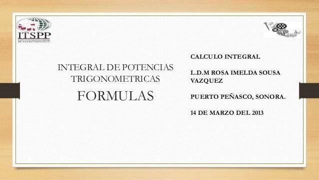 CALCULO INTEGRALINTEGRAL DE POTENCIAS   L.D.M ROSA IMELDA SOUSA   TRIGONOMETRICAS      VAZQUEZ   FORMULAS             PUER...