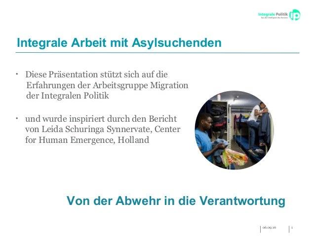 • Diese Präsentation stützt sich auf die Erfahrungen der Arbeitsgruppe Migration der Integralen Politik • und wurde inspir...