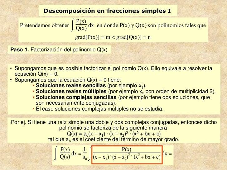 Descomposición en fracciones simples I                           P(x)    Pretendemos obtener    Q(x) dx en donde P(x) y Q(...
