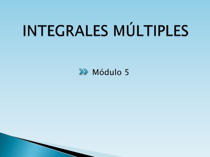 INTEGRALES MÚLTIPLES<br />Módulo 5<br />