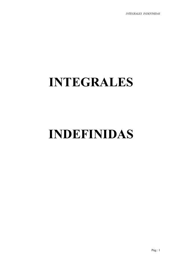 INTEGRALES INDEFINIDAS Pág.: 1 INTEGRALES INDEFINIDAS