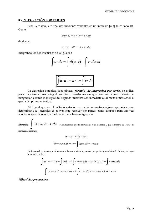 INTEGRALES INDEFINIDAS Pág.: 9 8.- INTEGRACIÓN POR PARTES Sean u = u(x), v = v(x) dos funciones variables en un intervalo ...