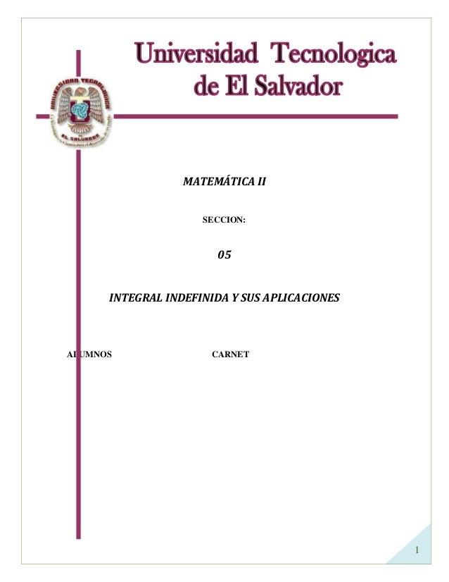 MATEMÁTICA II SECCION:  05 INTEGRAL INDEFINIDA Y SUS APLICACIONES  ALUMNOS  CARNET  1