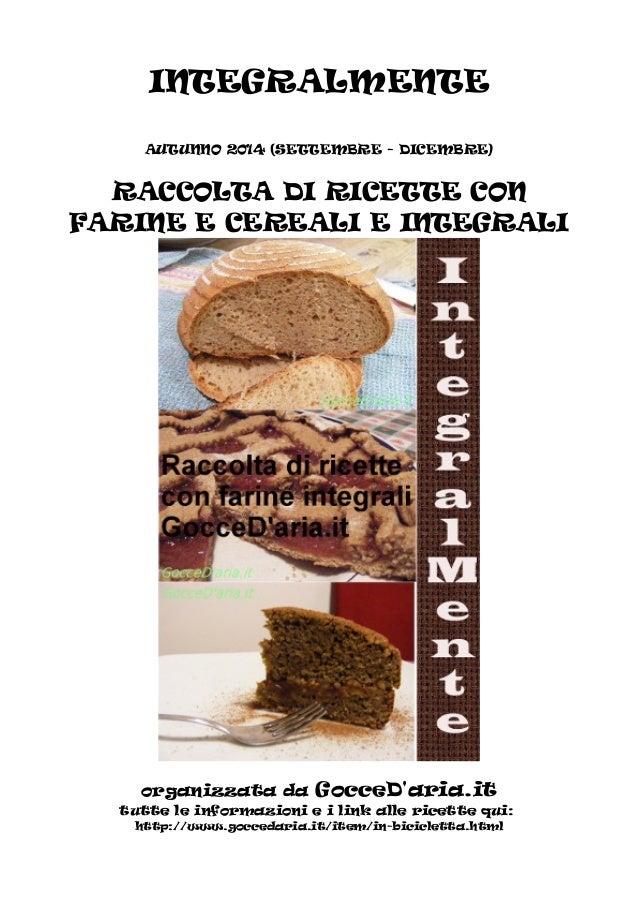 INTEGRALMENTE AUTUNNO 2014 (SETTEMBRE - DICEMBRE) RACCOLTA DI RICETTE CON FARINE E CEREALI E INTEGRALI organizzata da Gocc...
