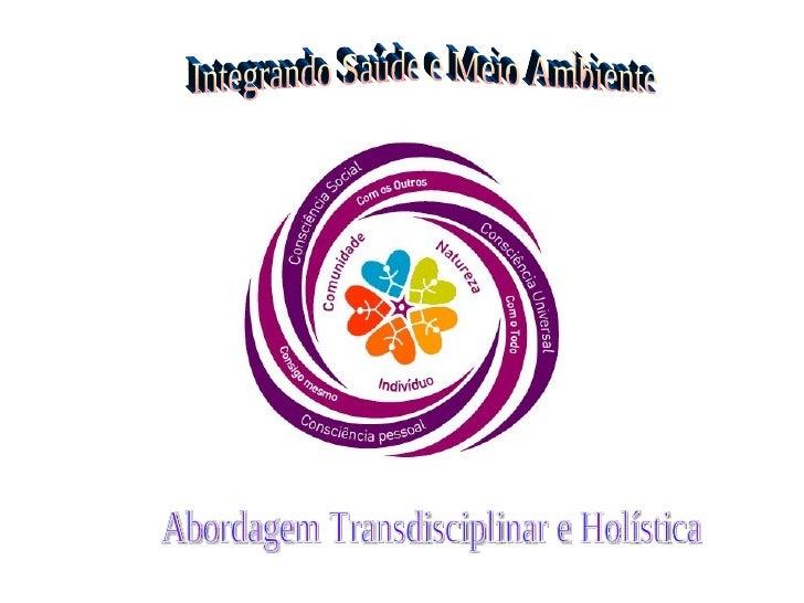 Integrando Saúde e Meio Ambiente Abordagem Transdisciplinar e Holística