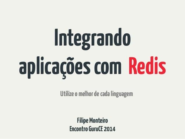 Utilizeomelhordecadalinguagem FilipeMonteiro EncontroGuruCE2014 Integrando aplicaçõescom Redis