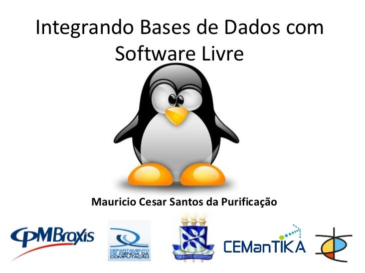 Integrando Bases de Dados com        Software Livre     Mauricio Cesar Santos da Purificação