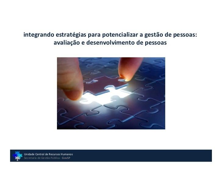 integrando estratégias para potencializar a gestão de pessoas:          avaliação e desenvolvimento de pessoasUnidade Cent...