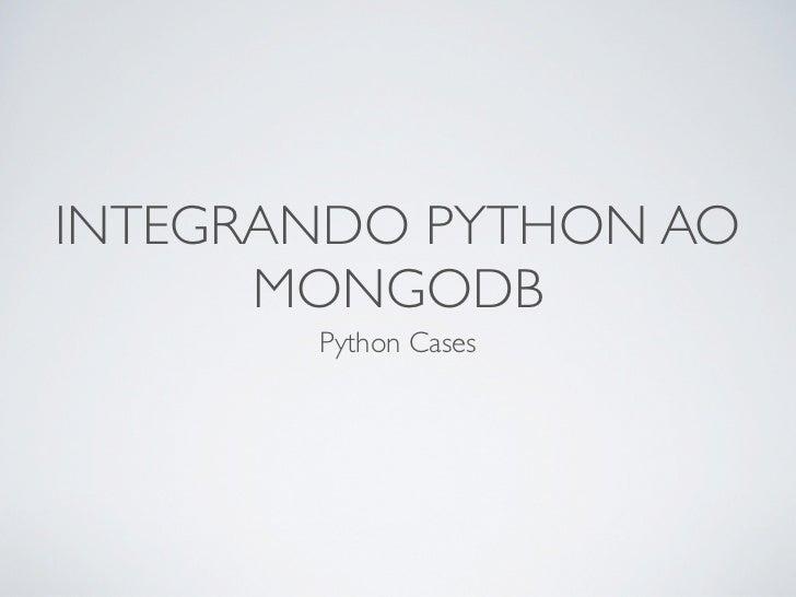 INTEGRANDO PYTHON AO      MONGODB       Python Cases