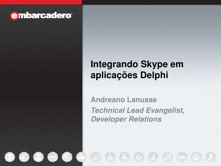 Integrando Skype em aplicações Delphi<br />Andreano Lanusse<br />Technical Lead Evangelist, Developer Relations<br />