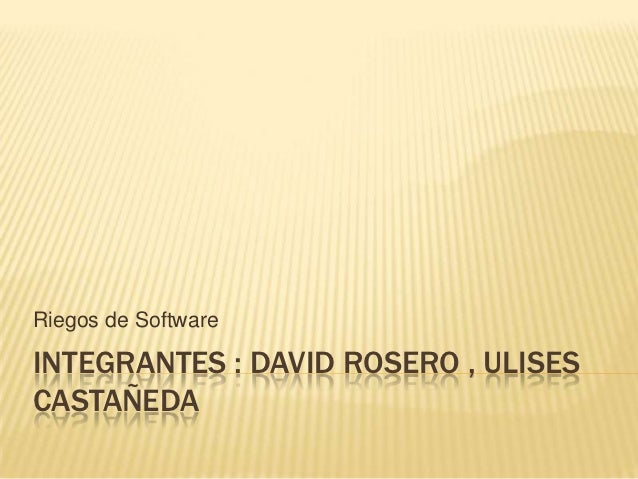 Riegos de SoftwareINTEGRANTES : DAVID ROSERO , ULISESCASTAÑEDA