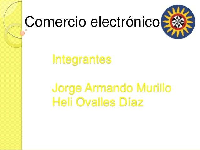 Comercio electrónico    Integrantes    Jorge Armando Murillo    Heli Ovalles Díaz