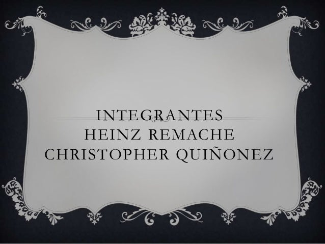 INTEGRANTESHEINZ REMACHECHRISTOPHER QUIÑONEZ