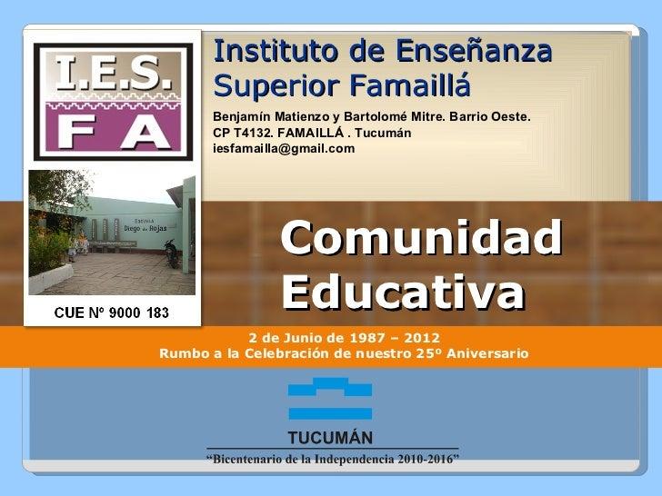 Comunidad Educativa Instituto de Enseñanza Superior Famaillá Benjamín Matienzo y Bartolomé Mitre. Barrio Oeste.  CP T4132....