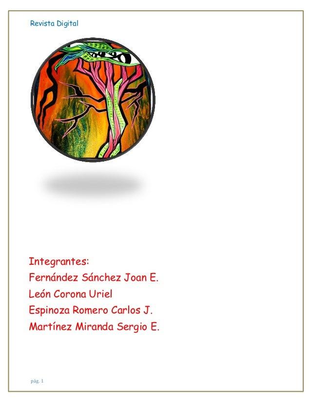 Revista Digital  Integrantes: Fernández Sánchez Joan E. León Corona Uriel Espinoza Romero Carlos J. Martínez Miranda Sergi...