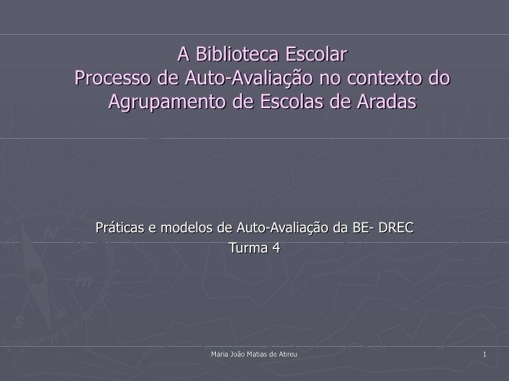 A Biblioteca Escolar Processo de Auto-Avaliação no contexto do     Agrupamento de Escolas de Aradas       Práticas e model...
