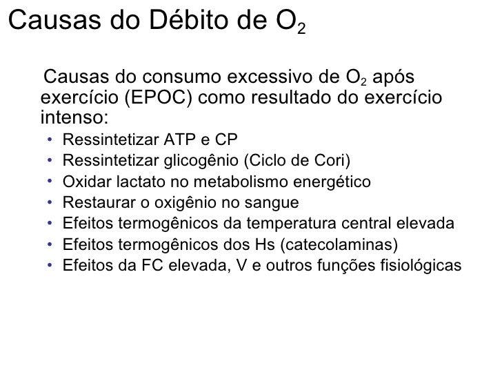 Causas do Débito de O 2 <ul><li>Causas do consumo excessivo de O 2  após exercício (EPOC) como resultado do exercício inte...