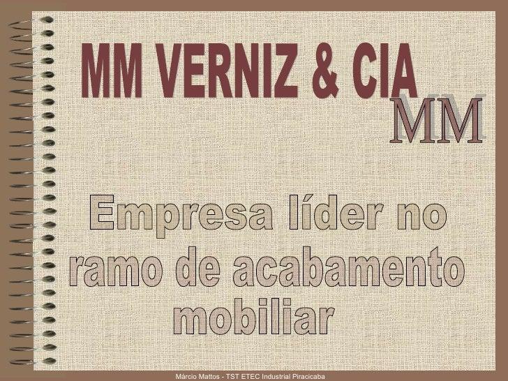 MM MM VERNIZ & CIA Empresa líder no  ramo de acabamento  mobiliar