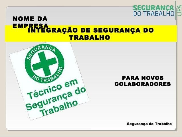 Segurança do TrabalhoSegurança do TrabalhoPARA NOVOSCOLABORADORESINTEGRAÇÃO DE SEGURANÇA DOINTEGRAÇÃO DE SEGURANÇA DOTRABA...