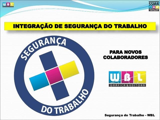INTEGRAÇÃO DE SEGURANÇA DO TRABALHO  PARA NOVOS  COLABORADORES  Segurança do Trabalho - WBL