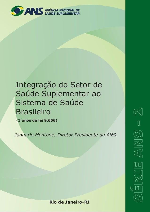 Rio de Janeiro-RJ Januario Montone, Diretor Presidente da ANS Integração do Setor de Saúde Suplementar ao Sistema de Saúde...