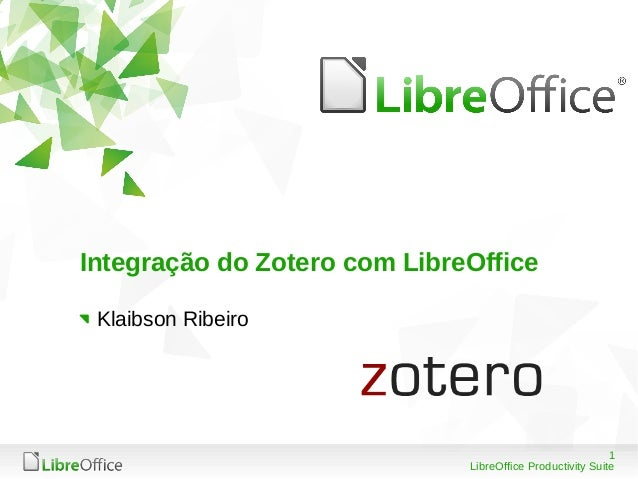 1 LibreOffice Productivity Suite Integração do Zotero com LibreOffice Klaibson Ribeiro