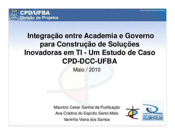 Integração entre Academia e Governo     para Construção de SoluçõesInovadoras em TI - Um Estudo de Caso           CPD-DCC-...